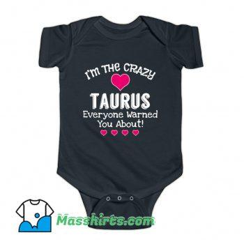 I Am The Crazy Taurus Everyone Baby Onesie