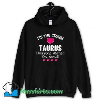 Funny I Am The Crazy Taurus Everyone Hoodie Streetwear