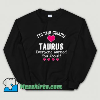 I Am The Crazy Taurus Everyone Sweatshirt