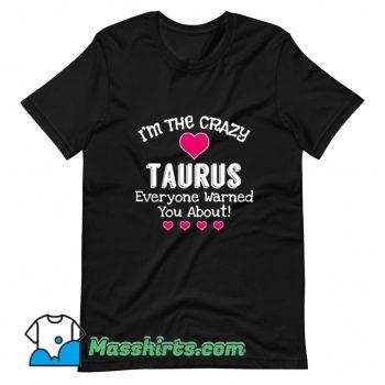 Classic I Am The Crazy Taurus Everyone T Shirt Design