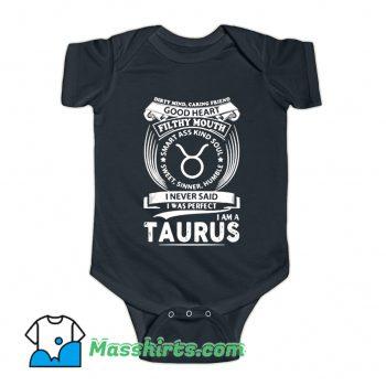 I Never Said I Was Perfect Im A Taurus Baby Onesie