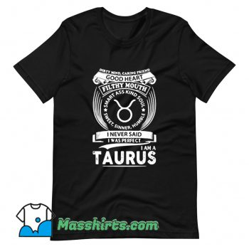 Cool I Never Said I Was Perfect Im A Taurus T Shirt Design