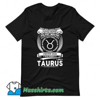 Cool I Never Said I Was Perfect Im A Taurus T Shirt Design