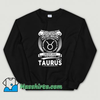 I Never Said I Was Perfect Im A Taurus Sweatshirt