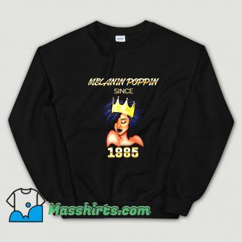 Melanin Poppin Since 1985 Sweatshirt