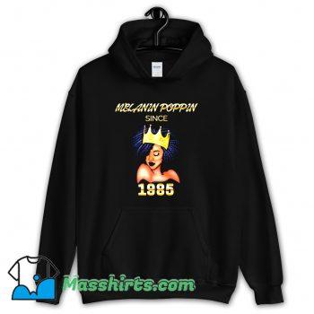 Original Melanin Poppin Since 1985 Hoodie Streetwear