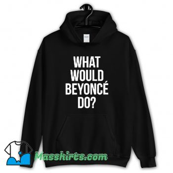 Classic What Would Beyonce Do Hoodie Streetwear