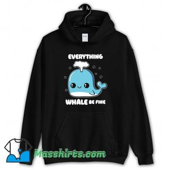 Everything Whale Be Fine Hoodie Streetwear