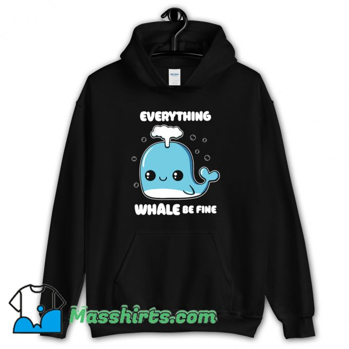 Everything Whale Be Fine Hoodie Streetwear