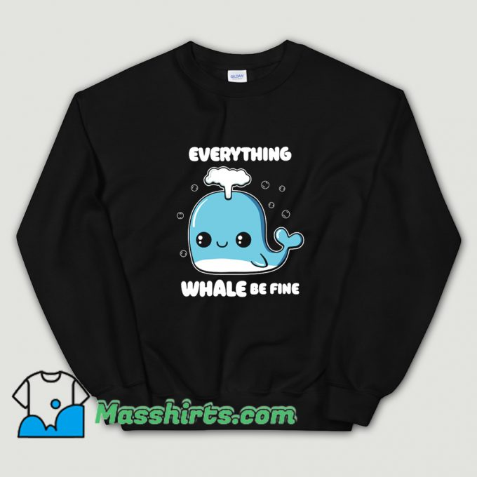 Everything Whale Be Fine Sweatshirt