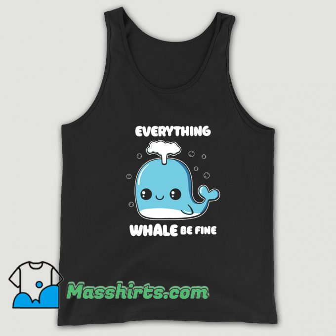 Everything Whale Be Fine Tank Top On Sale