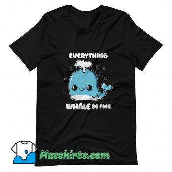 Cheap Everything Whale Be Fine T Shirt Design
