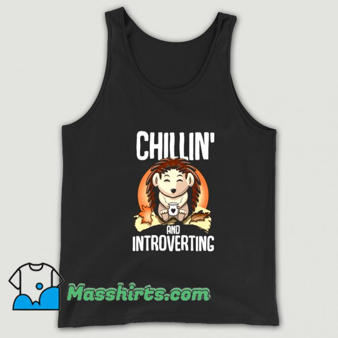 Original Hedgehog Chillin And Introverting Tank Top