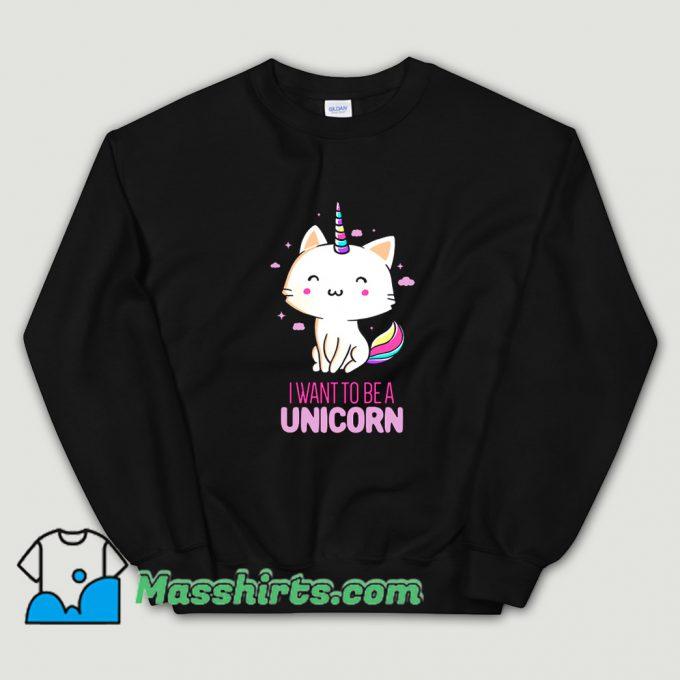 Awesome I Want To Be A Unicorn Sweatshirt