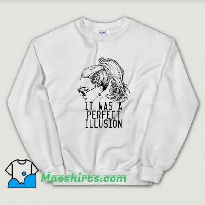 It Was A Perfect Illusion Lady Gaga Sweatshirt