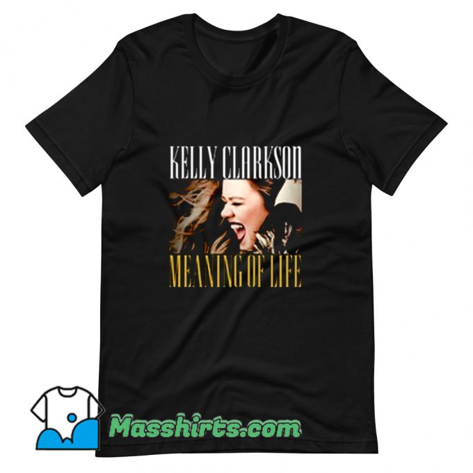 Original Kelly Clarkson Meanig Of Life T Shirt Design