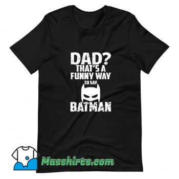 Awesome Dad Thats Funny Way To Say T Shirt Design