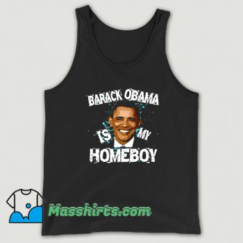Barack Obama Is My Homeboy Tank Top On Sale