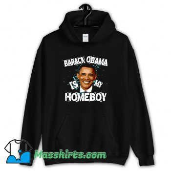 Barack Obama Is My Homeboy Hoodie Streetwear