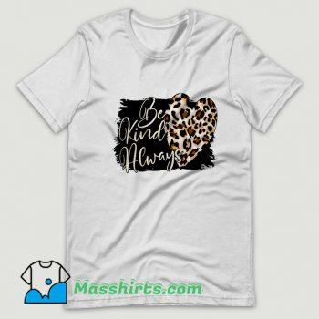 Be Kind Always Valentine Day Funny T Shirt Design
