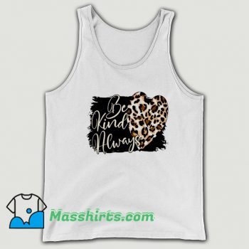 Be Kind Always Valentine Day Tank Top On Sale