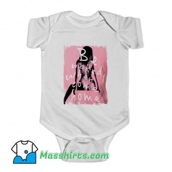 Cool Be Naked When Come Home Baby Onesie