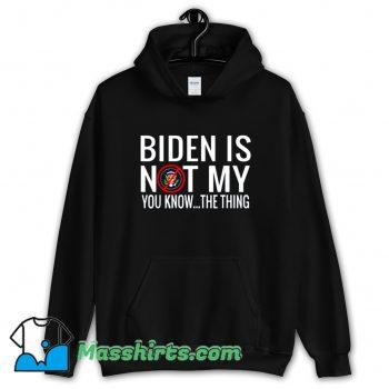 Biden Is Not My You Know Hoodie Streetwear