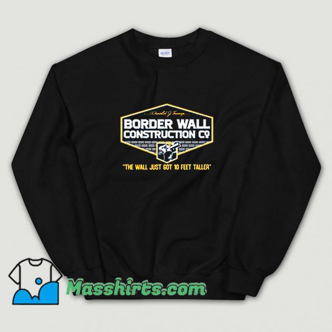Border Wall Construction Trump Sweatshirt