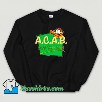 Cheap Garfield ACAB Even Your Dad Sweatshirt