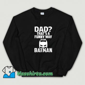 Cool Dad Thats Funny Way To Say Sweatshirt