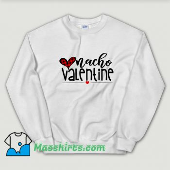 Cool Nacho Lovers Valentine Day Sweatshirt