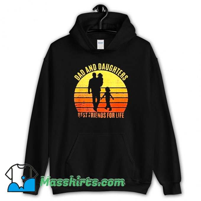 Dad And Daughters Best Friends For Life Hoodie Streetwear