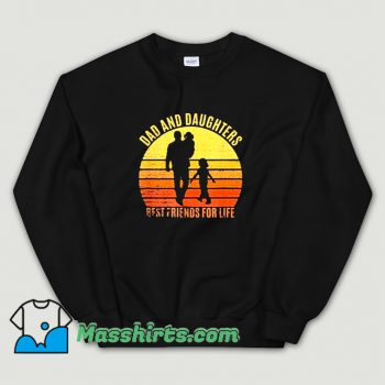 Funny Dad And Daughters Best Friends For Life Sweatshirt