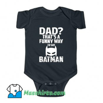 Dad Thats Funny Way To Say Baby Onesie