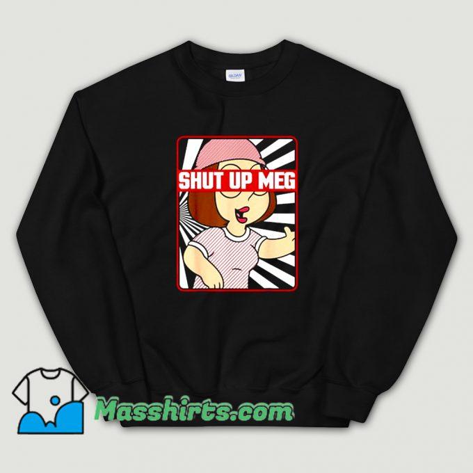 Family Guy Meg Griffin Shut Up Meg Sweatshirt