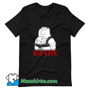 Family Guy Peter And Stewie Dad Life T Shirt Design