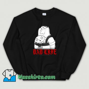 Family Guy Peter And Stewie Dad Life Sweatshirt