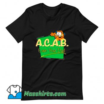 Garfield ACAB Even Your Dad T Shirt Design