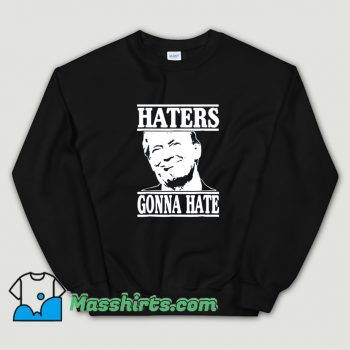 President Donald Trump Haters Gonna Hate Sweatshirt