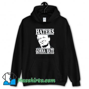 Donald Trump Haters Gonna Hate Hoodie Streetwear On Sale