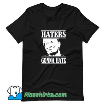 Haters Gonna Hate Donald Trump T Shirt Design