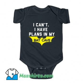 I Cant I Have Plans In My Bat Cave Baby Onesie