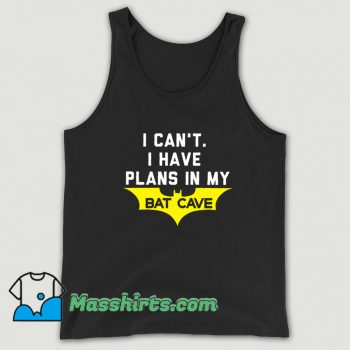 I Cant I Have Plans In My Bat Cave Funny Tank Top