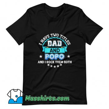 I Have Two Titles Dad T Shirt Design