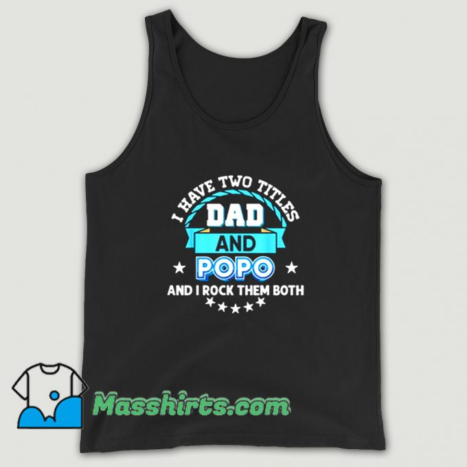 I Have Two Titles Dad Tank Top On Sale