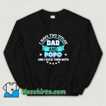 Cute I Have Two Titles Dad Sweatshirt