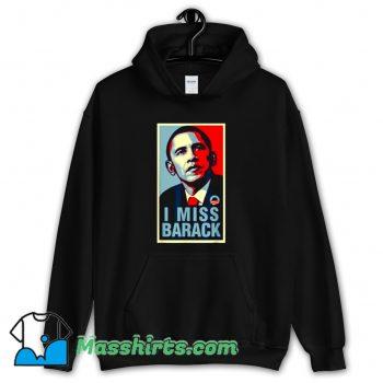 I Miss Barack Obama President Hoodie Streetwear