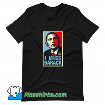 Original I Miss Barack Obama President T Shirt Design