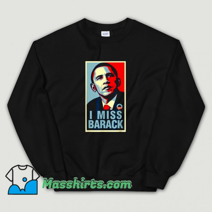 Cheap I Miss Barack Obama President Sweatshirt