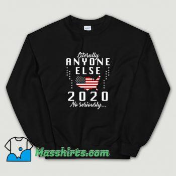 Original Literally Anyone Else 2020 Sweatshirt